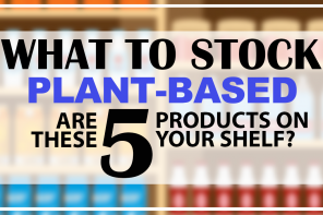 WHAT TO STOCK – PLANT-BASED EDITION